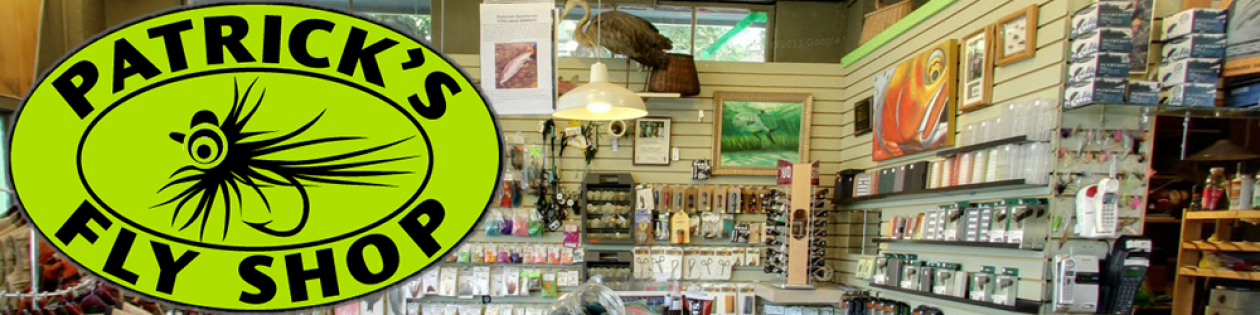 Patrick's Fly Shop: Where Fly Fishing is our only department!